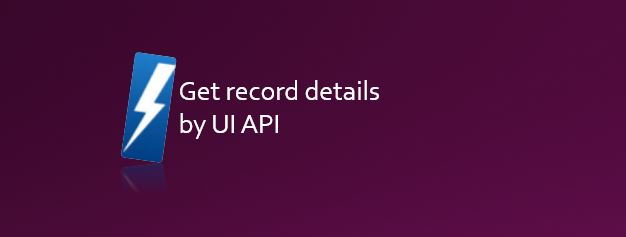 Santanu Pal | Salesforce Blog | Get record details by UI API